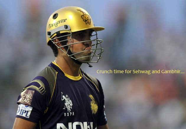 Crunch time for Sehwag and Gambhir
